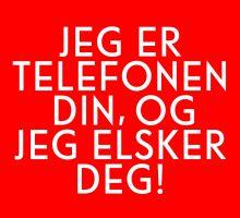 Jeg er telefonen din, og jeg elsker deg!